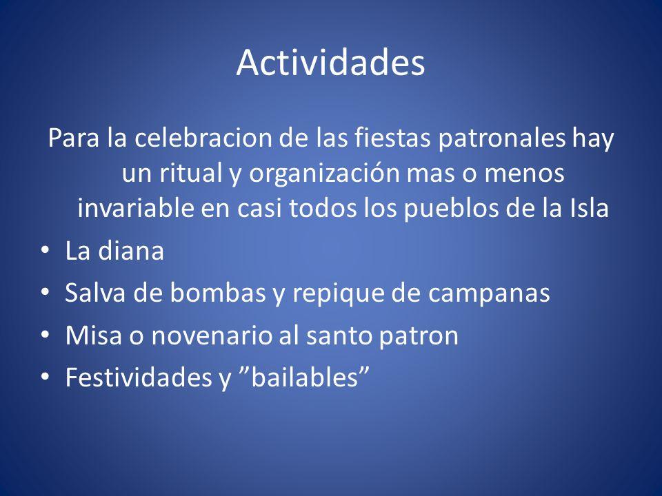 Actividades Para la celebracion de las fiestas patronales hay un ritual y organización mas o menos invariable en casi todos los pueblos de la Isla La
