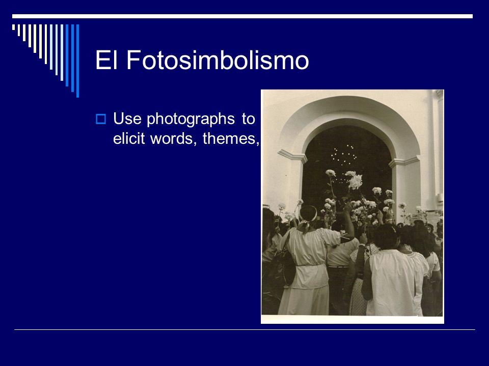 El Fotosimbolismo Use photographs to elicit words, themes,