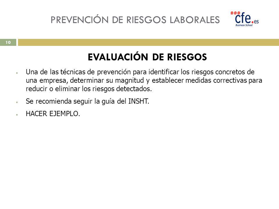 PREVENCIÓN DE RIESGOS LABORALES EVALUACIÓN DE RIESGOS Una de las técnicas de prevención para identificar los riesgos concretos de una empresa, determi