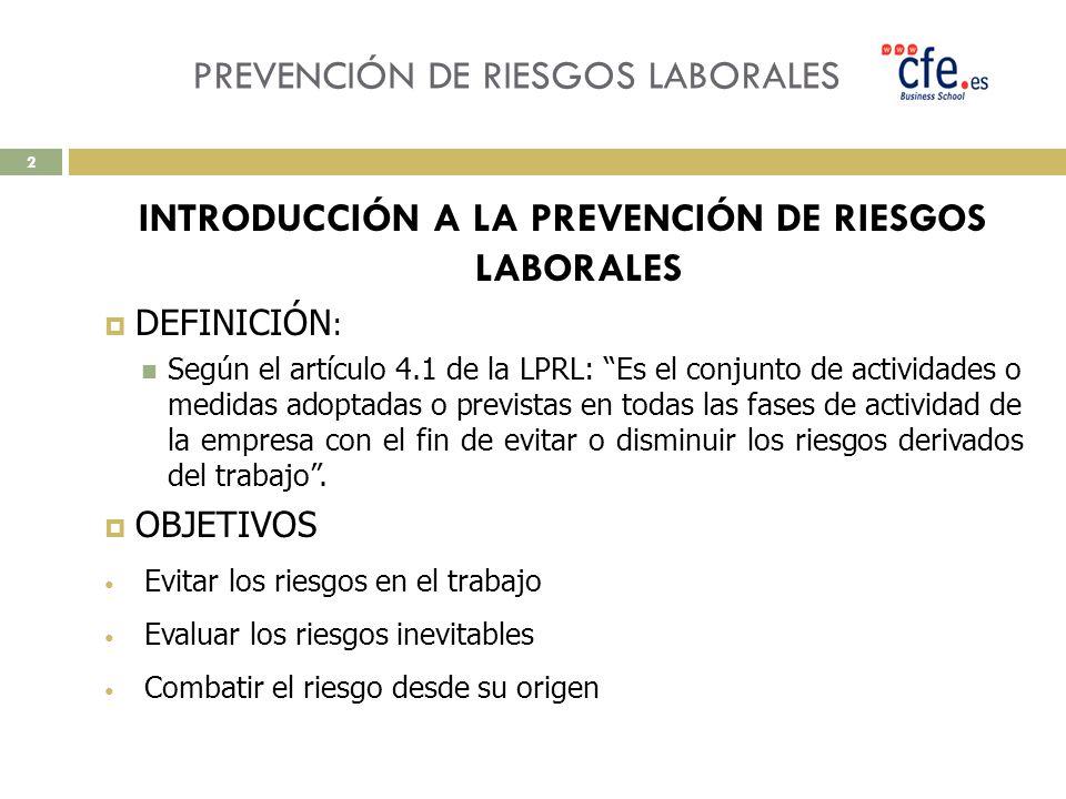 PREVENCIÓN DE RIESGOS LABORALES INTRODUCCIÓN A LA PREVENCIÓN DE RIESGOS LABORALES DEFINICIÓN : Según el artículo 4.1 de la LPRL: Es el conjunto de act