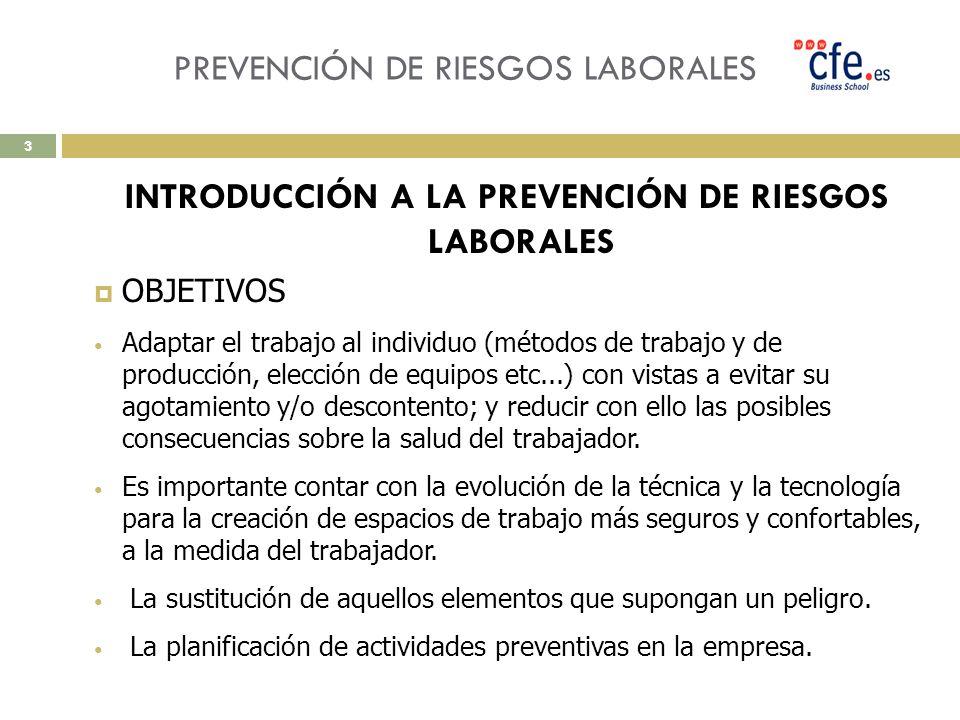 PREVENCIÓN DE RIESGOS LABORALES INTRODUCCIÓN A LA PREVENCIÓN DE RIESGOS LABORALES OBJETIVOS Adaptar el trabajo al individuo (métodos de trabajo y de p