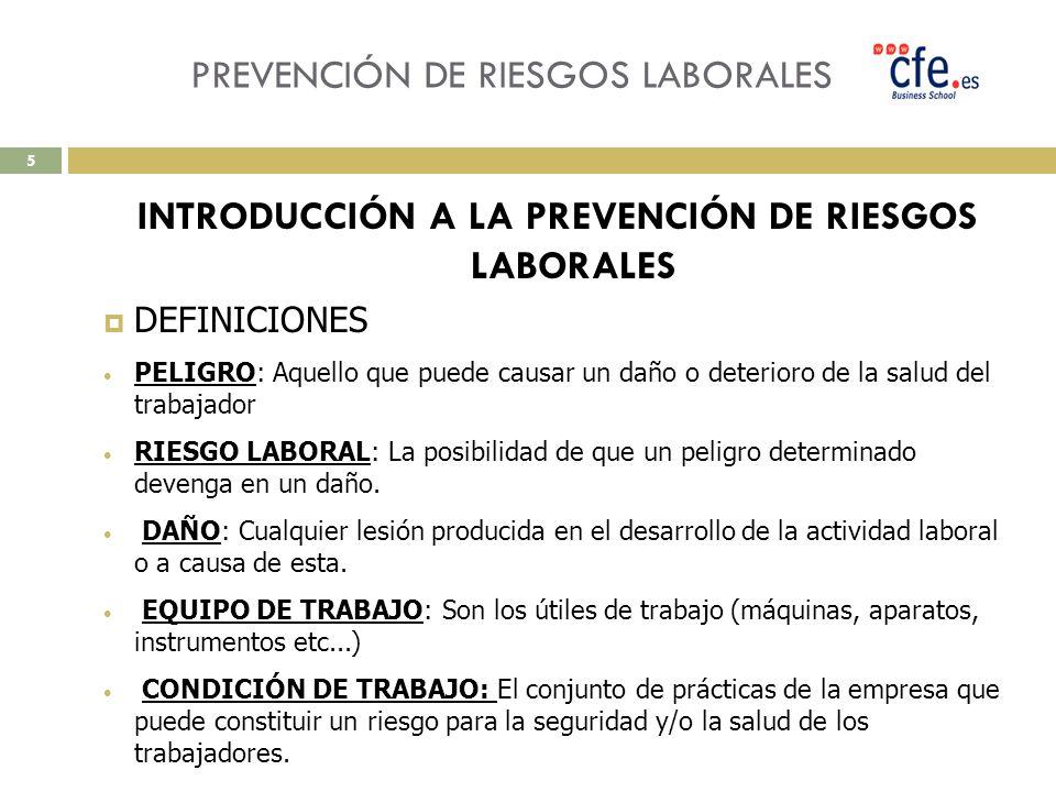 PREVENCIÓN DE RIESGOS LABORALES INTRODUCCIÓN A LA PREVENCIÓN DE RIESGOS LABORALES DEFINICIONES PELIGRO: Aquello que puede causar un daño o deterioro d