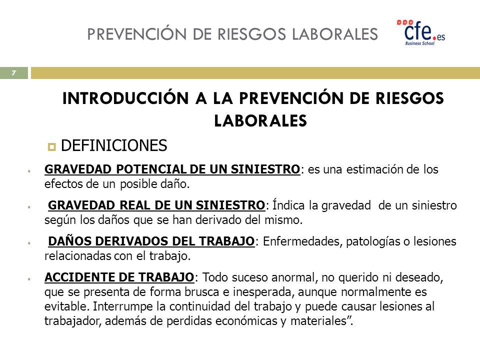 PREVENCIÓN DE RIESGOS LABORALES INTRODUCCIÓN A LA PREVENCIÓN DE RIESGOS LABORALES DEFINICIONES GRAVEDAD POTENCIAL DE UN SINIESTRO: es una estimación d