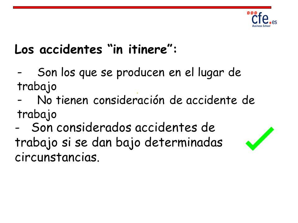 Los accidentes in itinere: - Son los que se producen en el lugar de trabajo - No tienen consideración de accidente de trabajo - Son considerados accid