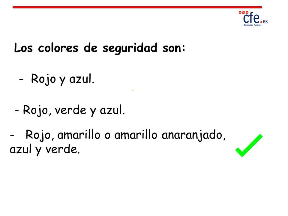 Los colores de seguridad son: - Rojo y azul. - Rojo, verde y azul. - Rojo, amarillo o amarillo anaranjado, azul y verde.