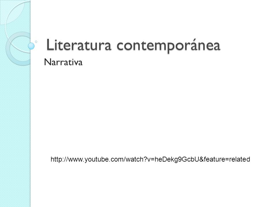 Literatura contemporánea Narrativa http://www.youtube.com/watch?v=heDekg9GcbU&feature=related