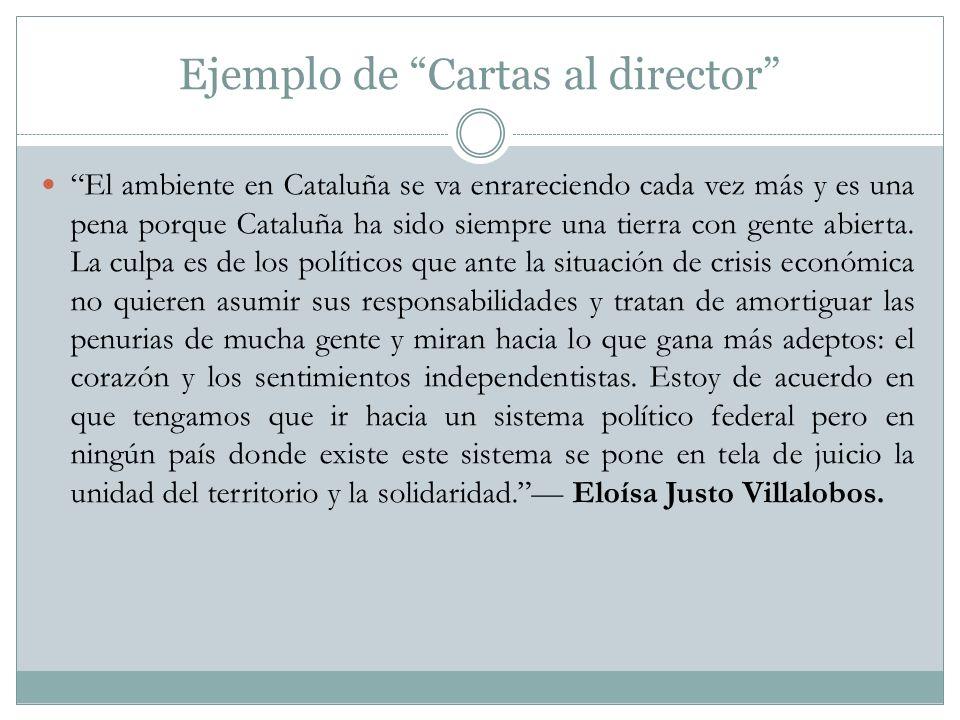 Ejemplo de Cartas al director El ambiente en Cataluña se va enrareciendo cada vez más y es una pena porque Cataluña ha sido siempre una tierra con gen