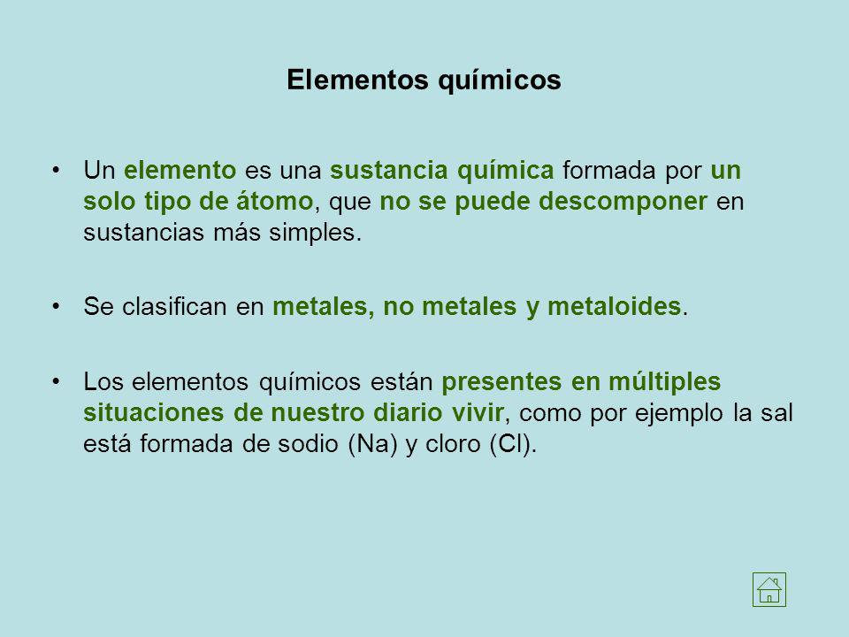 Elementos químicos Un elemento es una sustancia química formada por un solo tipo de átomo, que no se puede descomponer en sustancias más simples. Se c