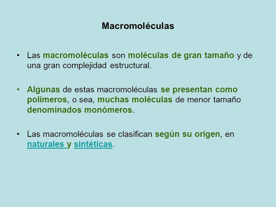 Macromoléculas Las macromoléculas son moléculas de gran tamaño y de una gran complejidad estructural. Algunas de estas macromoléculas se presentan com