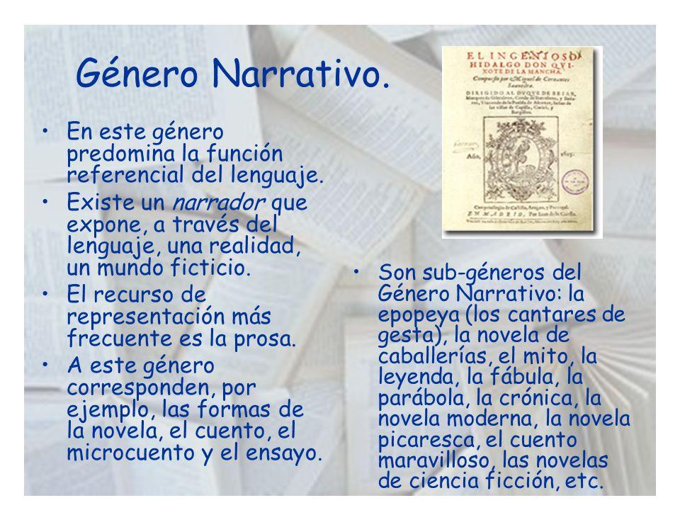 Género Narrativo. En este género predomina la función referencial del lenguaje. Existe un narrador que expone, a través del lenguaje, una realidad, un
