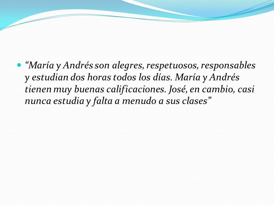María y Andrés son alegres, respetuosos, responsables y estudian dos horas todos los días. María y Andrés tienen muy buenas calificaciones. José, en c