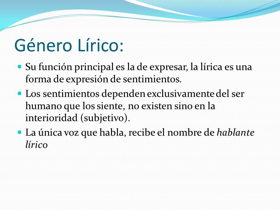 Género Lírico: Su función principal es la de expresar, la lírica es una forma de expresión de sentimientos. Los sentimientos dependen exclusivamente d