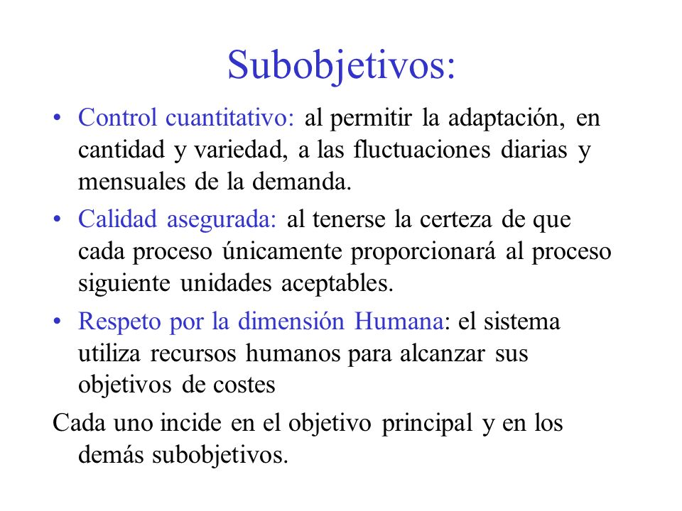 Subobjetivos: Control cuantitativo: al permitir la adaptación, en cantidad y variedad, a las fluctuaciones diarias y mensuales de la demanda. Calidad