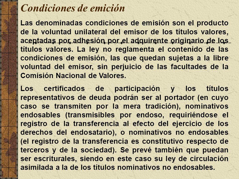 Condiciones de emición Las denominadas condiciones de emisión son el producto de la voluntad unilateral del emisor de los títulos valores, aceptadas p