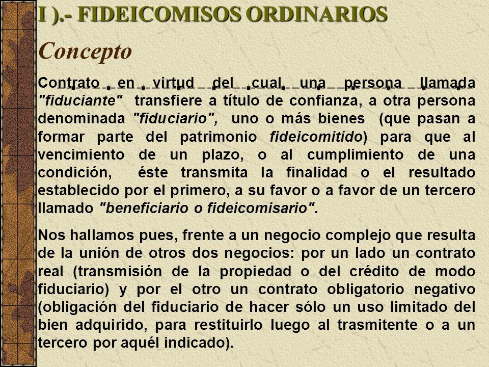 I ).- FIDEICOMISOS ORDINARIOS Concepto Contrato en virtud del cual una persona llamada