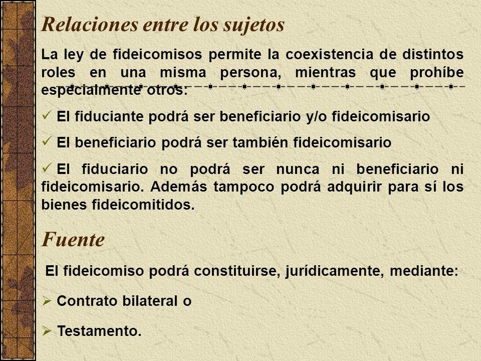 Relaciones entre los sujetos La ley de fideicomisos permite la coexistencia de distintos roles en una misma persona, mientras que prohíbe especialment