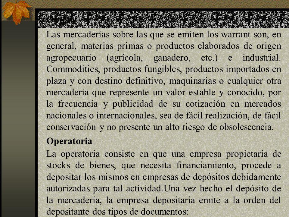Objeto Las mercaderías sobre las que se emiten los warrant son, en general, materias primas o productos elaborados de origen agropecuario (agrícola, g