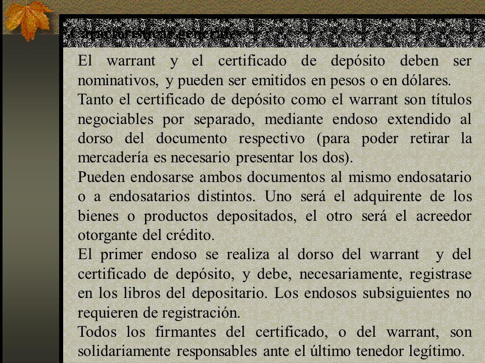 Características generales El warrant y el certificado de depósito deben ser nominativos, y pueden ser emitidos en pesos o en dólares. Tanto el certifi