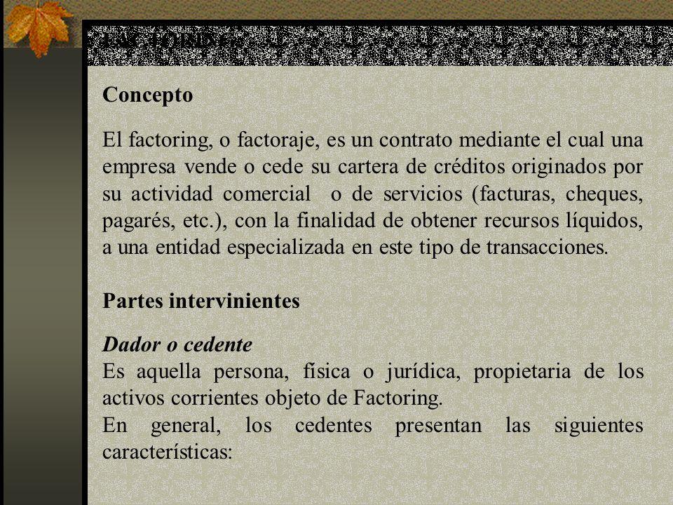 FACTORING Concepto El factoring, o factoraje, es un contrato mediante el cual una empresa vende o cede su cartera de créditos originados por su activi