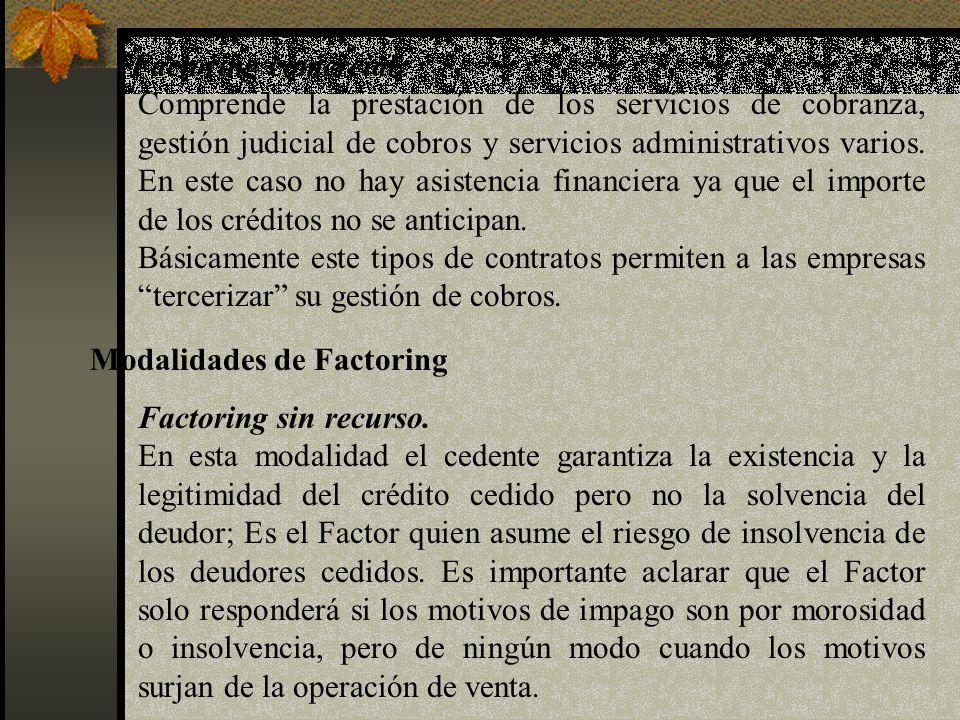 Factoring comercial. Comprende la prestación de los servicios de cobranza, gestión judicial de cobros y servicios administrativos varios. En este caso