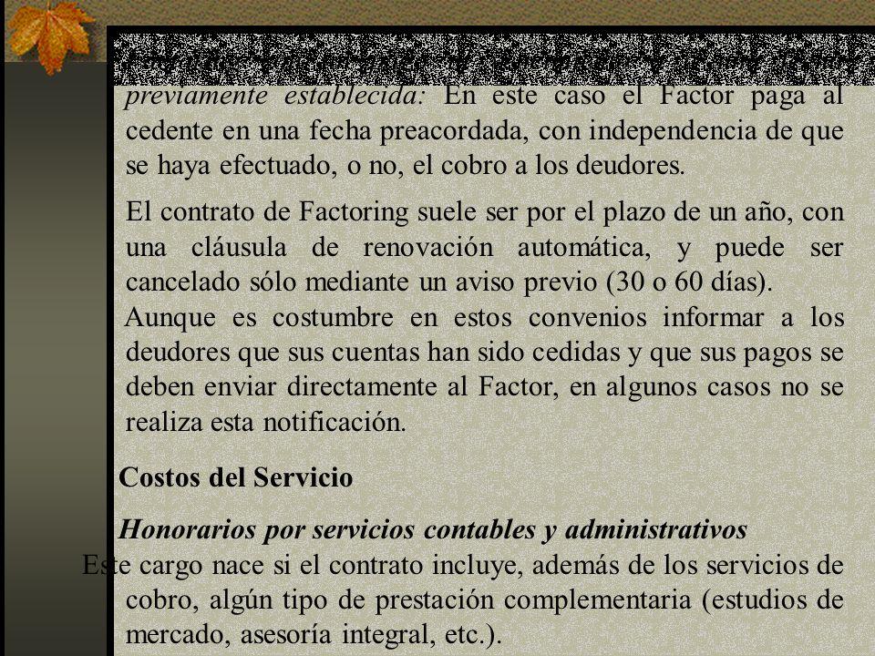 Comisiones : Por brindar un servicio de gestión y cobranzas el factor recibe una comisión, generalmente fija, sobre el valor nominal de las créditos.