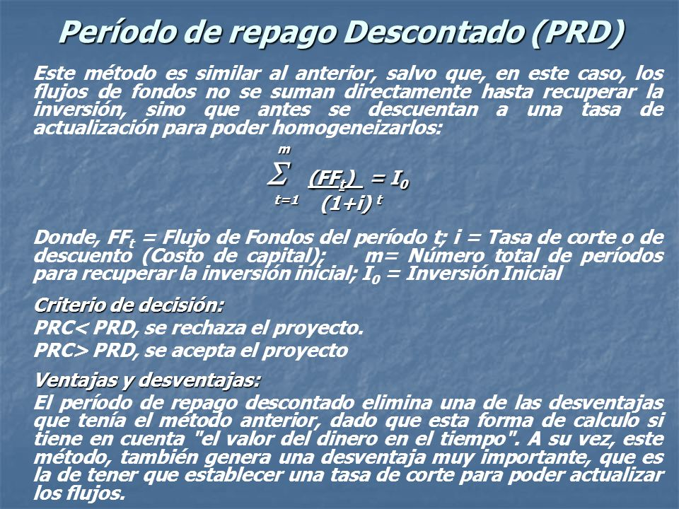 Criterio de decisión: El método consiste en ir restando a la inversión realizada lo recuperado en cada período, hasta que se produzca el recupero tota