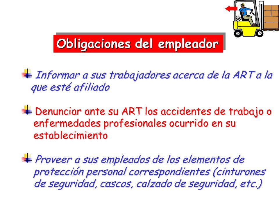 Obligaciones del empleador Informar a sus trabajadores acerca de la ART a la Informar a sus trabajadores acerca de la ART a la que esté afiliado que e