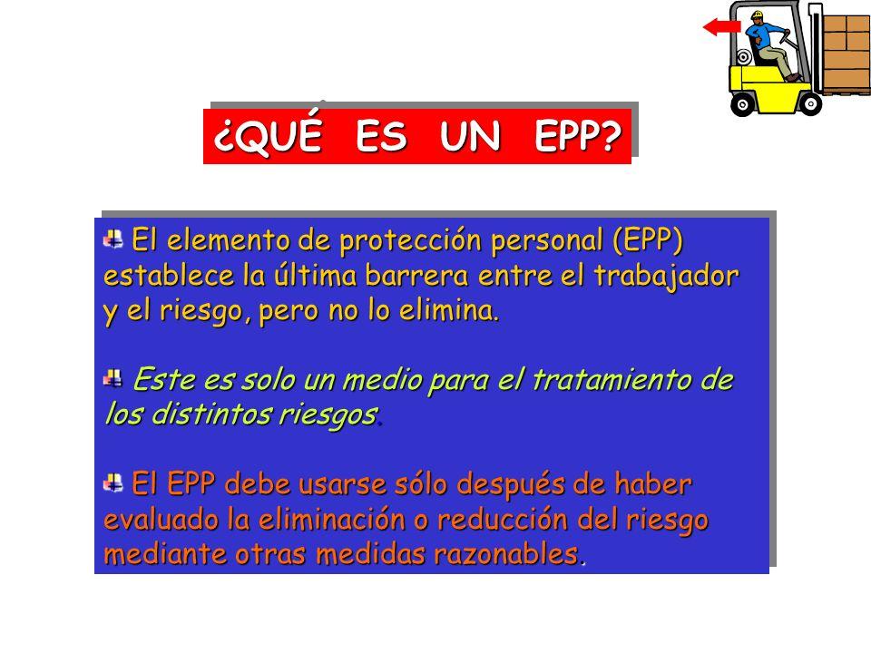 El elemento de protección personal (EPP) establece la última barrera entre el trabajador y el riesgo, pero no lo elimina. El elemento de protección pe