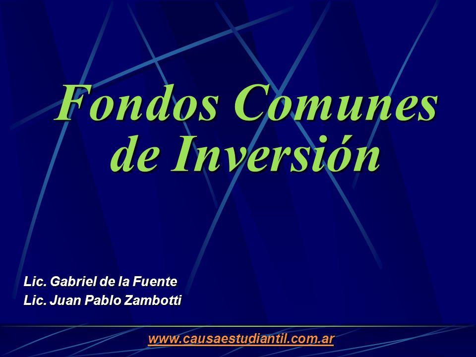 Fondos Comunes de Inversión Lic. Gabriel de la Fuente Lic. Juan Pablo Zambotti www.causaestudiantil.com.ar