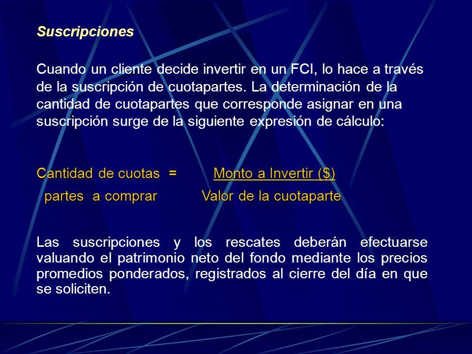 Suscripciones Cuando un cliente decide invertir en un FCI, lo hace a través de la suscripción de cuotapartes. La determinación de la cantidad de cuota