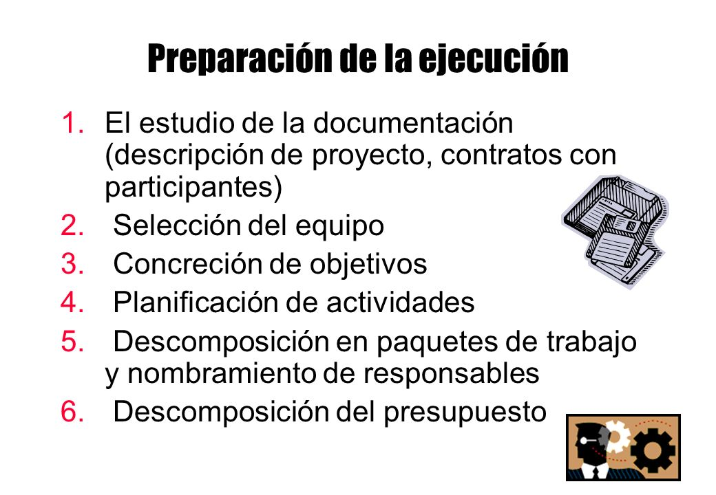 Preparación de la ejecución 1.El estudio de la documentación (descripción de proyecto, contratos con participantes) 2. Selección del equipo 3. Concrec