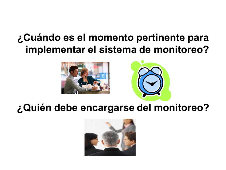 ¿Cuándo es el momento pertinente para implementar el sistema de monitoreo? ¿Quién debe encargarse del monitoreo?