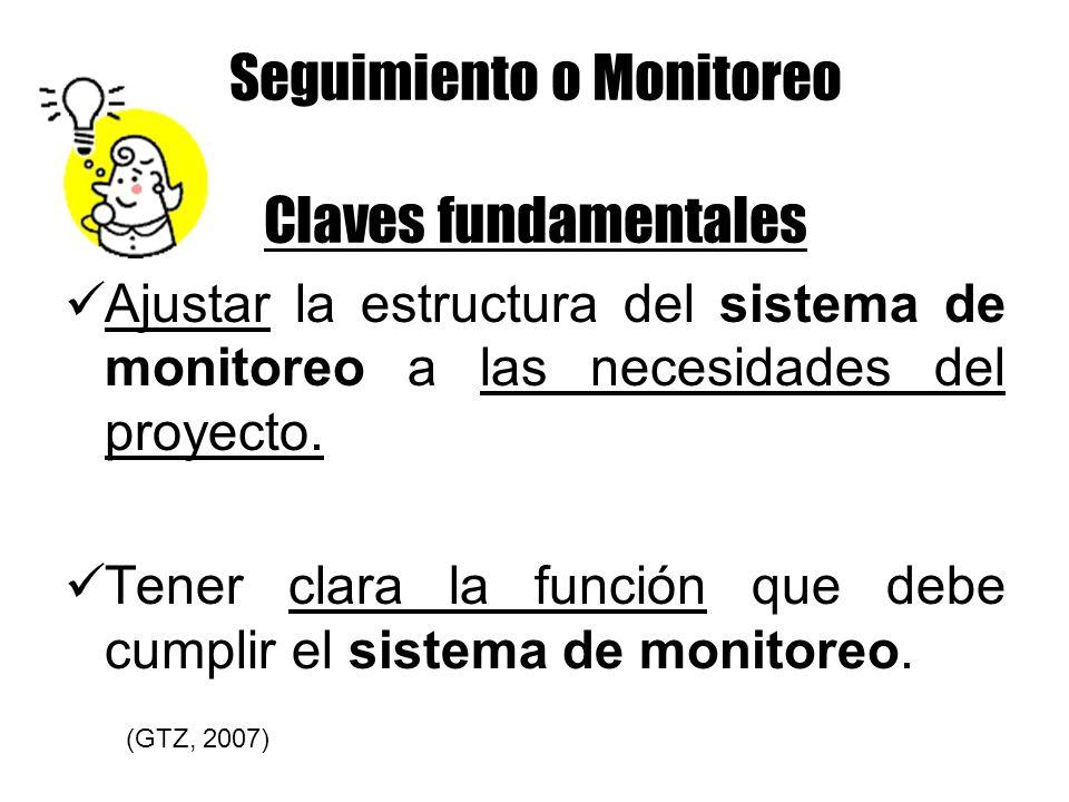 Seguimiento o Monitoreo Claves fundamentales Ajustar la estructura del sistema de monitoreo a las necesidades del proyecto. Tener clara la función que