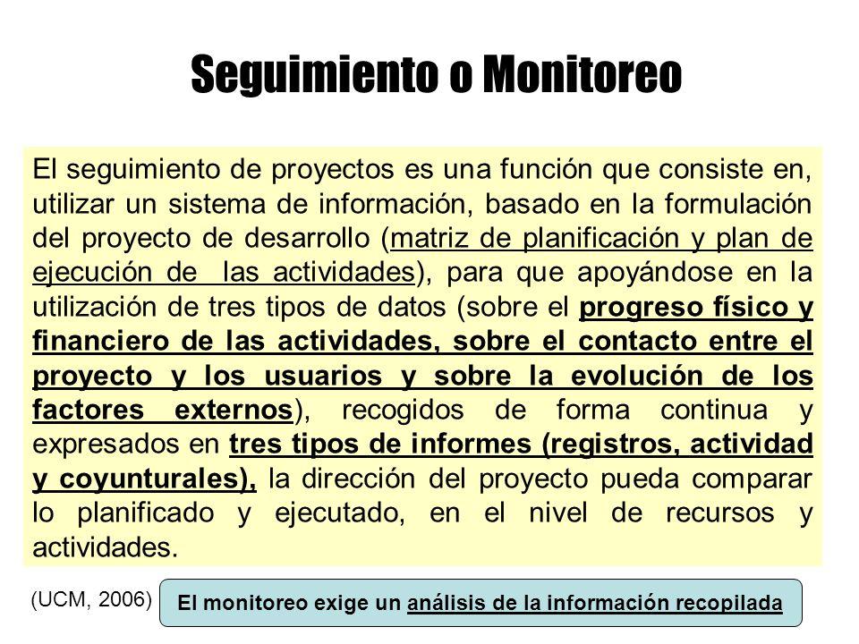 Seguimiento o Monitoreo El seguimiento de proyectos es una función que consiste en, utilizar un sistema de información, basado en la formulación del p