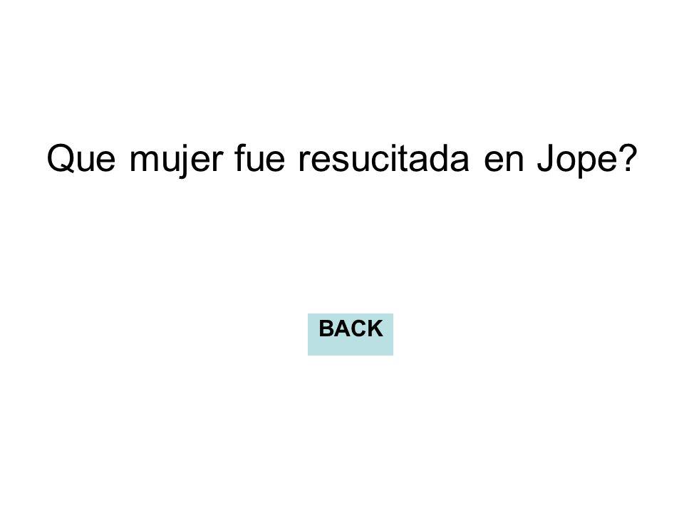 Que mujer fue resucitada en Jope? BACK