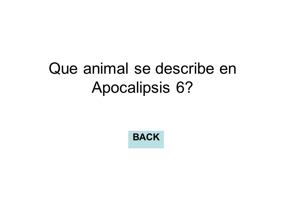 Que animal se describe en Apocalipsis 6? BACK
