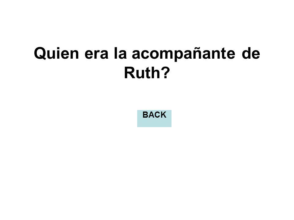 Quien era la acompañante de Ruth? BACK