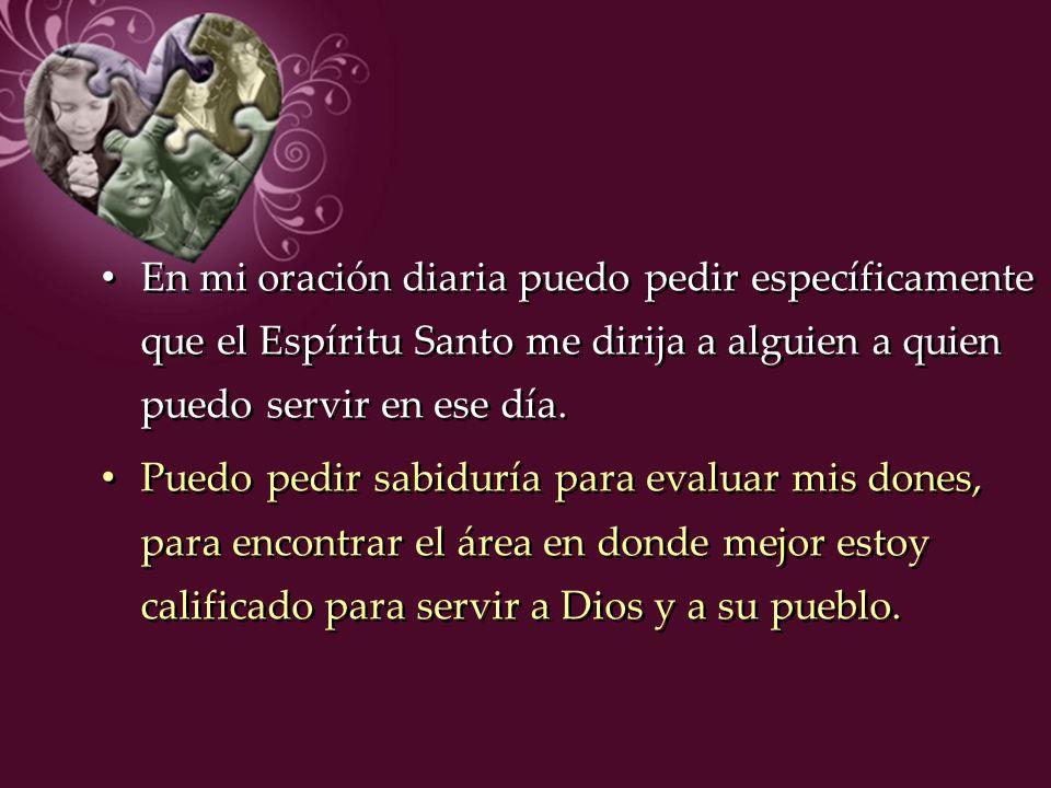En mi oración diaria puedo pedir específicamente que el Espíritu Santo me dirija a alguien a quien puedo servir en ese día.