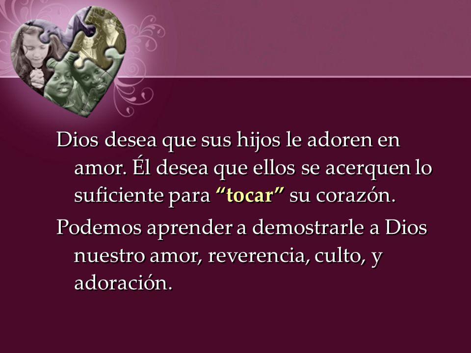 Dios desea que sus hijos le adoren en amor.