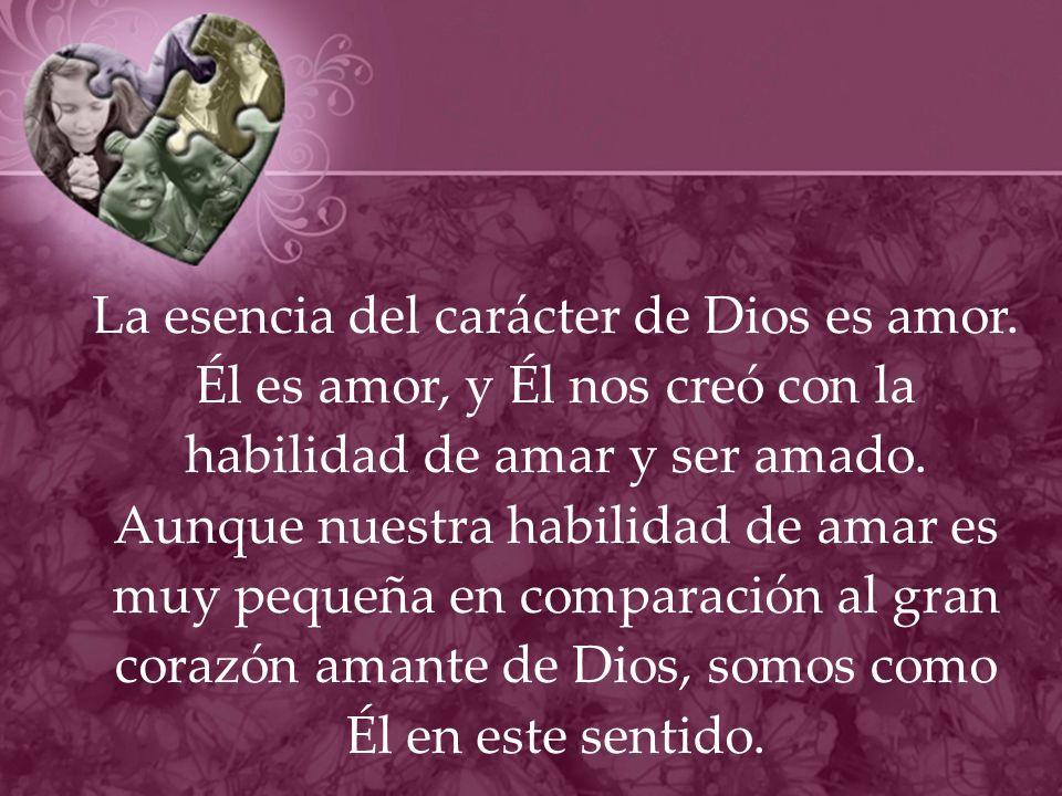 La esencia del carácter de Dios es amor.