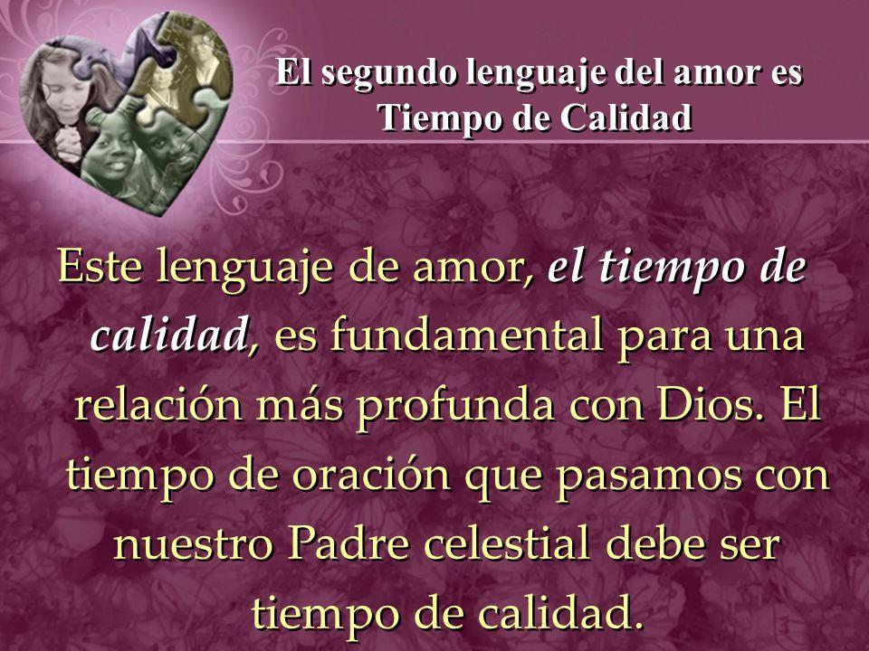 El segundo lenguaje del amor es Tiempo de Calidad Este lenguaje de amor, el tiempo de calidad, es fundamental para una relación más profunda con Dios.