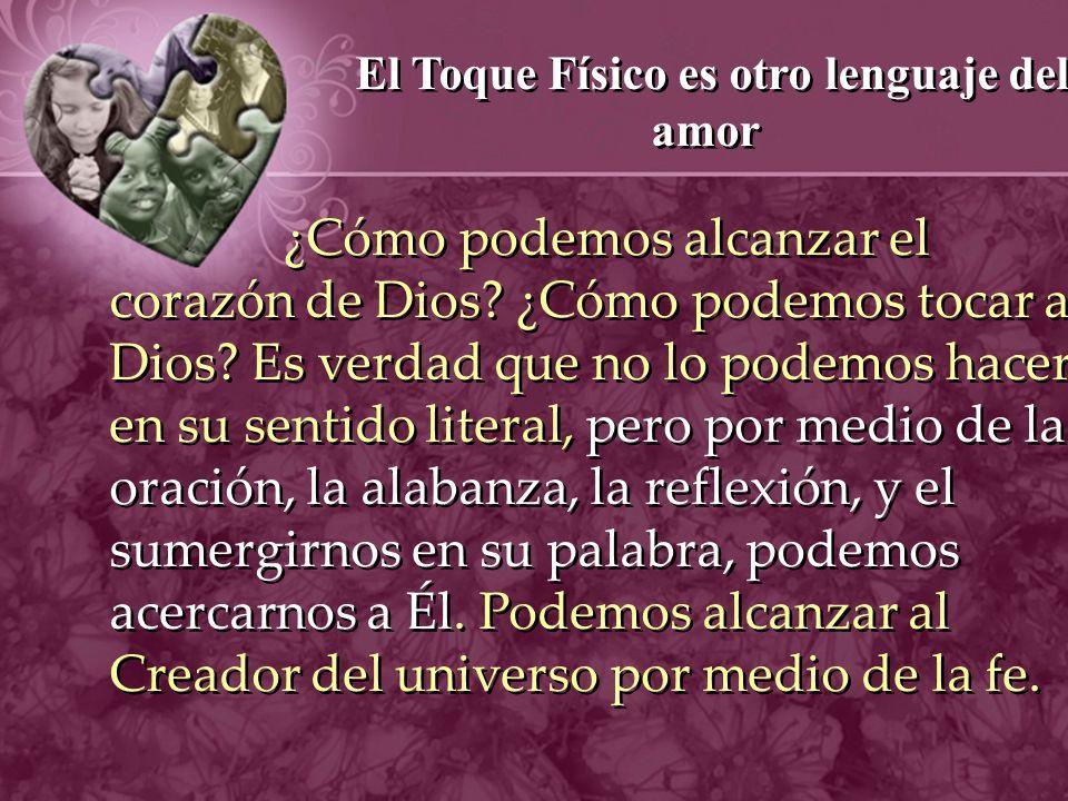 Podemos tocar a Jesús por medio de la: Fe: Por su fe, la mujer sintió un fuerte impulso por tocar el borde del manto de Jesús.