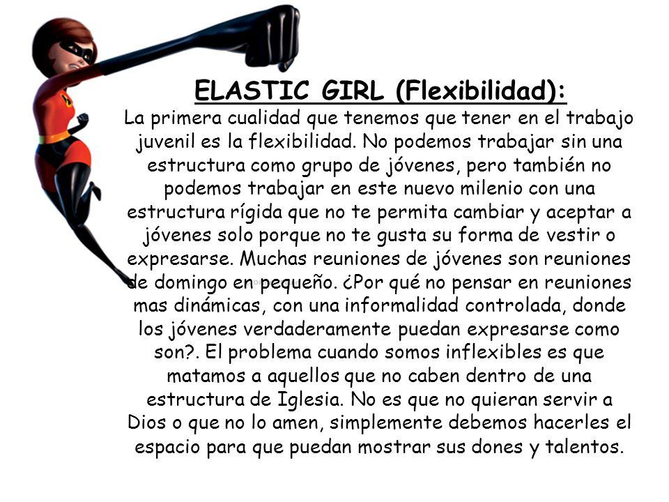 ELASTIC GIRL (Flexibilidad): La primera cualidad que tenemos que tener en el trabajo juvenil es la flexibilidad. No podemos trabajar sin una estructur