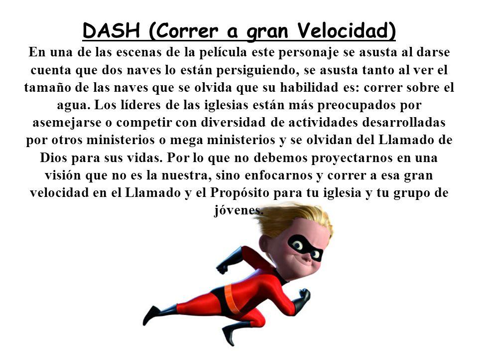 DASH (Correr a gran Velocidad) En una de las escenas de la película este personaje se asusta al darse cuenta que dos naves lo están persiguiendo, se a