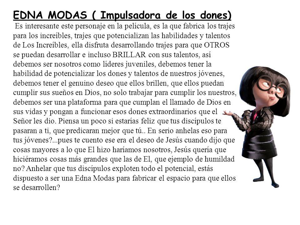EDNA MODAS ( Impulsadora de los dones) Es interesante este personaje en la película, es la que fabrica los trajes para los increíbles, trajes que pote