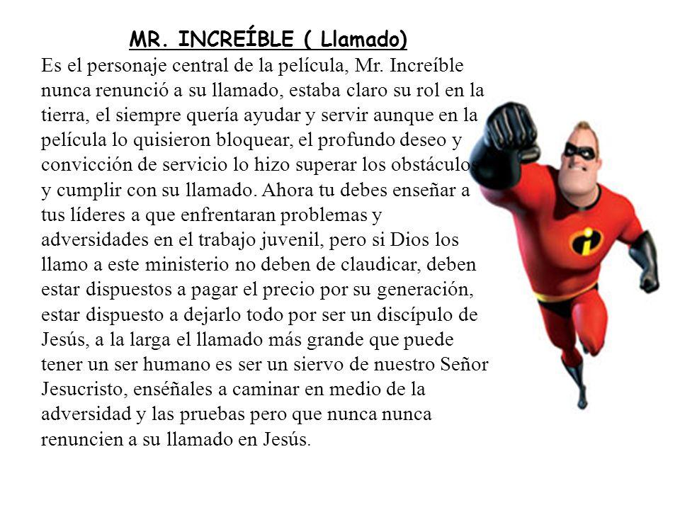 6. MR. INCREÍBLE ( Llamado) Es el personaje central de la película, Mr. Increíble nunca renunció a su llamado, estaba claro su rol en la tierra, el si