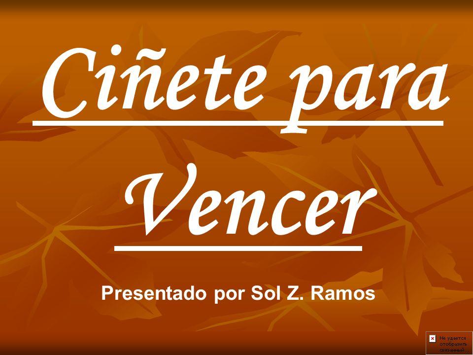 Ciñete para Vencer Presentado por Sol Z. Ramos