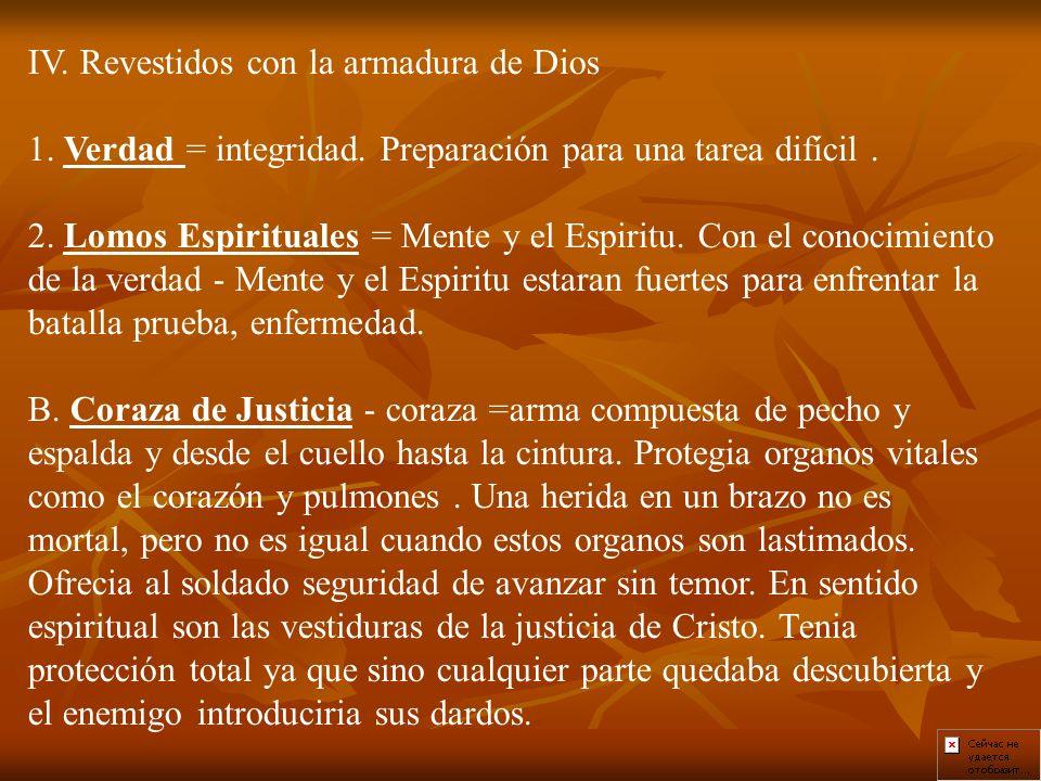 IV. Revestidos con la armadura de Dios 1. Verdad = integridad. Preparación para una tarea difícil. 2. Lomos Espirituales = Mente y el Espiritu. Con el