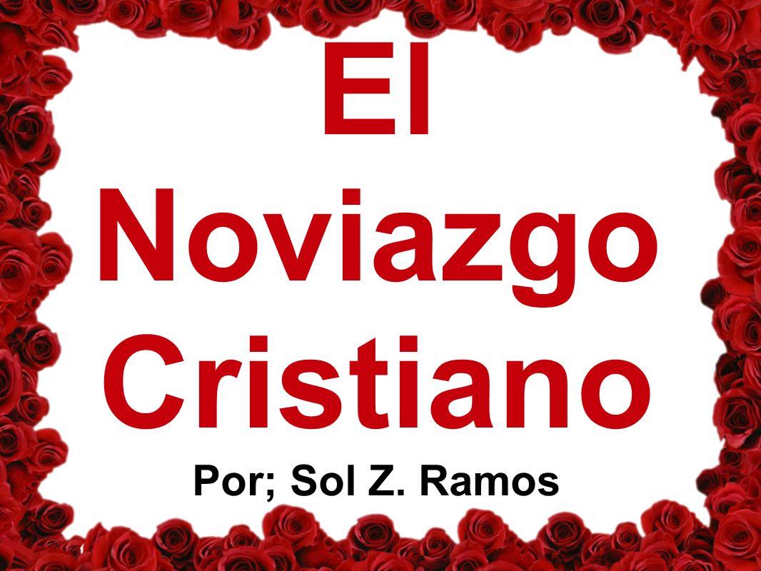 El Noviazgo Cristiano Por; Sol Z. Ramos