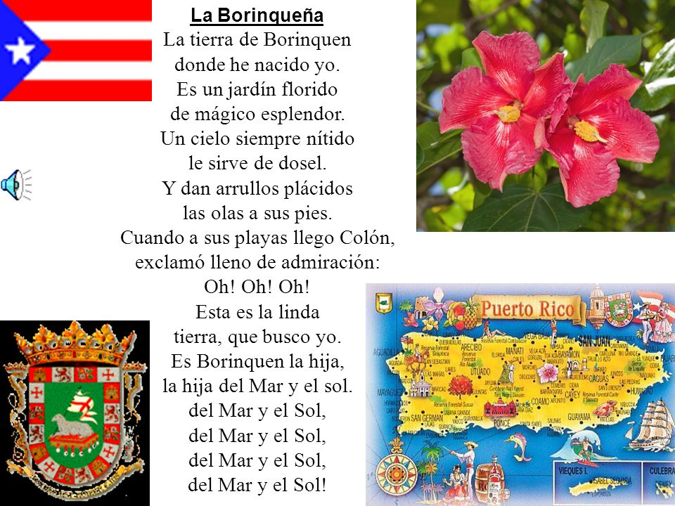 La Borinqueña La tierra de Borinquen donde he nacido yo. Es un jardín florido de mágico esplendor. Un cielo siempre nítido le sirve de dosel. Y dan ar